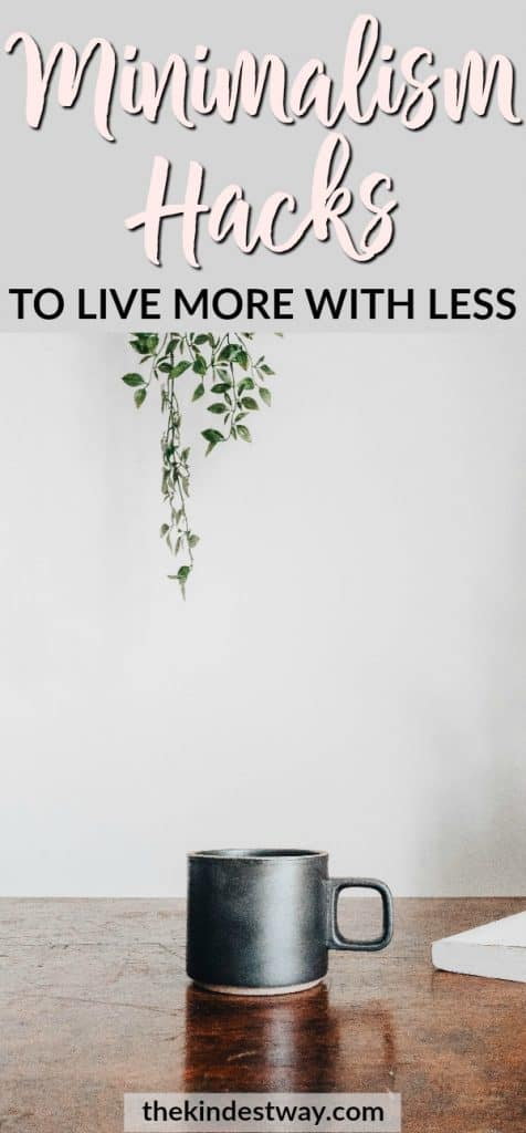 Six Minimalism Hacks to Help you Live More with Less | Minimalism Ideas | Minimalism Tips | Minimalism Simple Life | Simple Living | Minimalism Lifestyle | Living Simply | Slow Living #minimalism #hacks #simpleliving