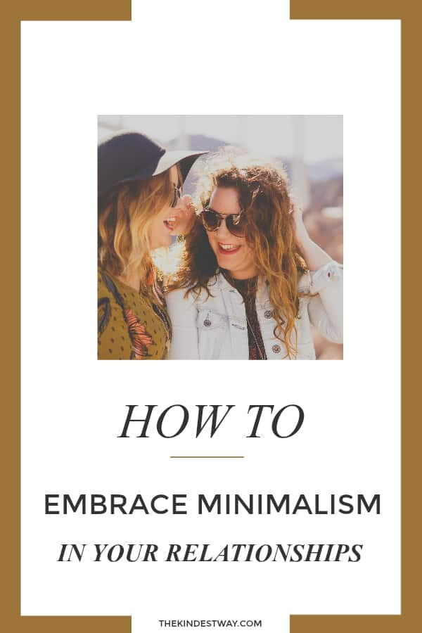 How to embrace minimalism in your relationships. Practical tips to simplify your relationships and focus on the people and experiences that really count. #minimalism #relationships #simpleliving #minimalistliving #lifestyle
