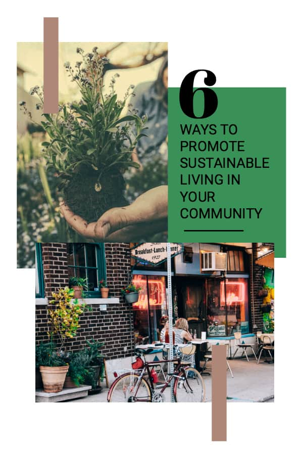 6 Ways to promote sustainable living in your community. How to embrace sustainability. #sustainability #sustainable #ecofriendlyliving #community #eco #green #ecofriendly #sustainablelife
